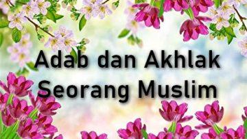 Adab dan Akhlak Seorang Muslim