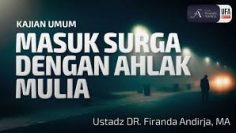 Masuk Surga Dengan Ahlak Mulia – Ustadz DR. Firanda Andirja, MA