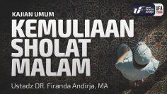 Kemuliaan Sholat Malam – Ustadz Dr. Firanda Andirja, Lc, M.A.