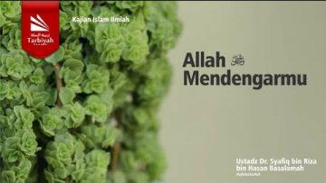 Allah Mendengarmu – Ustadz Dr. Syafiq bin Riza bin Hasan Basalamah حفظه الله