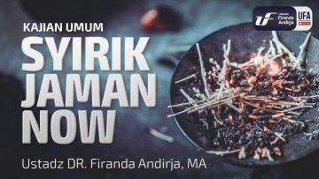 Syirik Zaman Now – Ustadz Dr. Firanda Andirja, Lc, M.A.